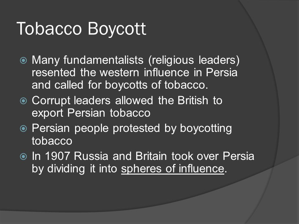 Tobacco Boycott Many fundamentalists (religious leaders) resented the western influence in Persia and called for boycotts of tobacco.