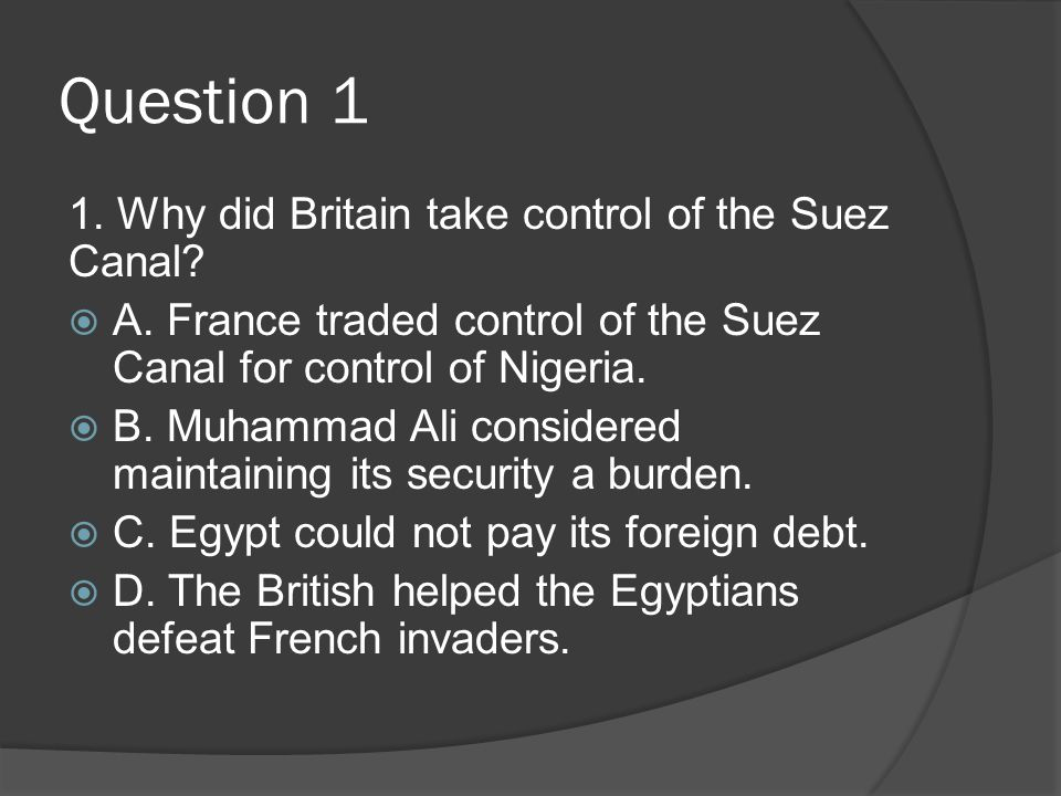 Question 1 1. Why did Britain take control of the Suez Canal