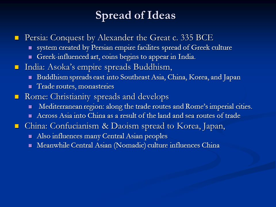 Spread of Ideas Persia: Conquest by Alexander the Great c. 335 BCE
