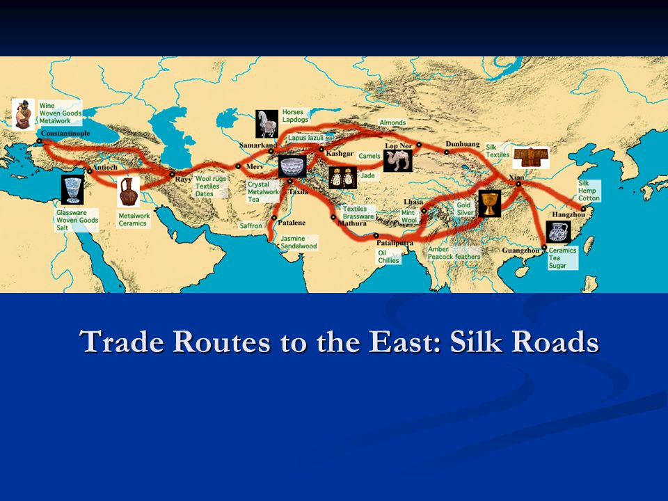 Trade Routes to the East: Silk Roads