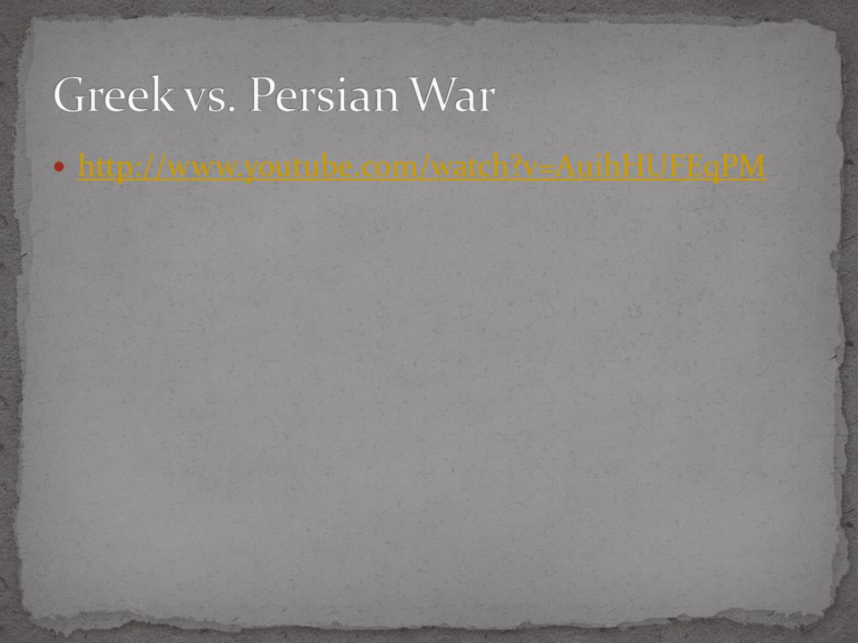 Greek vs. Persian War http://www.youtube.com/watch v=AuihHUFEqPM