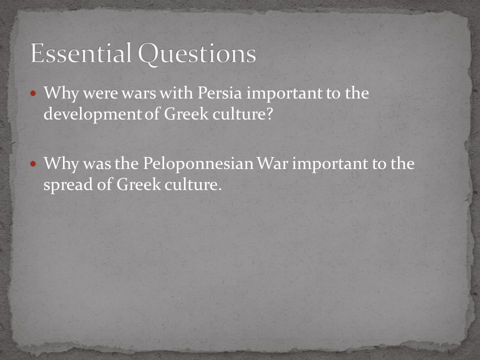 Essential Questions Why were wars with Persia important to the development of Greek culture