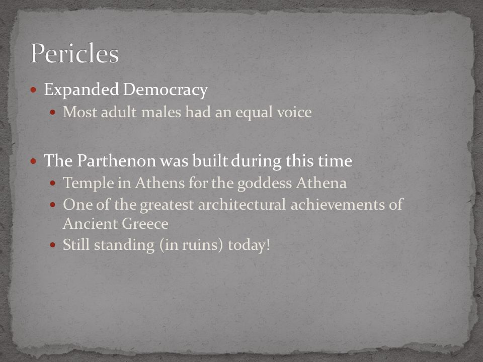 Pericles Expanded Democracy The Parthenon was built during this time
