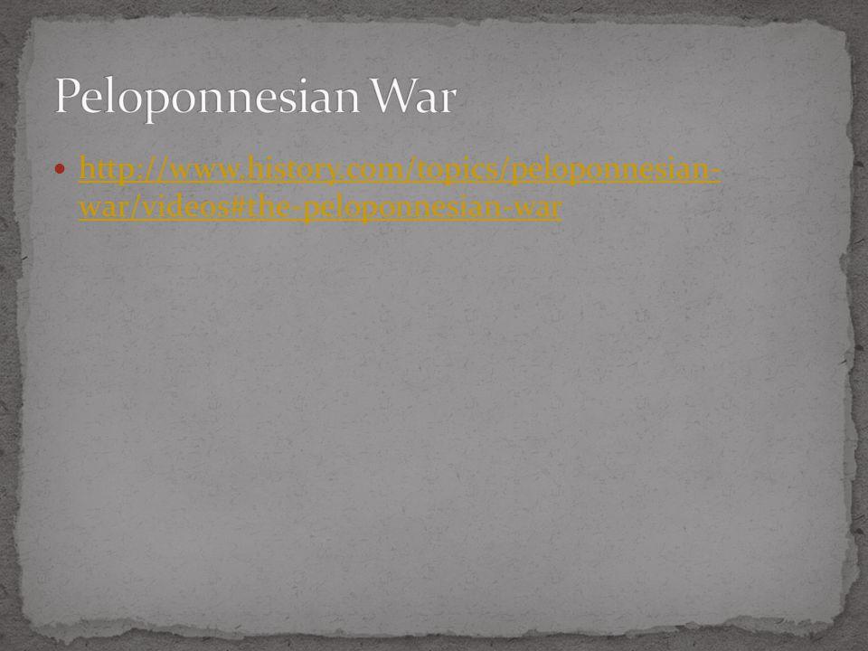 Peloponnesian War http://www.history.com/topics/peloponnesian- war/videos#the-peloponnesian-war