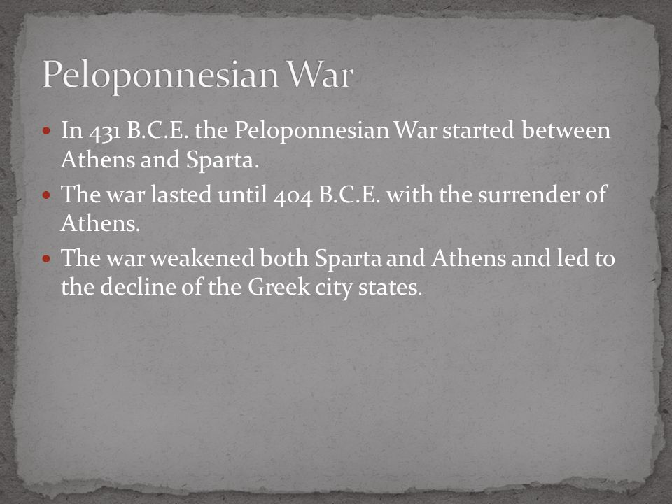 Peloponnesian War In 431 B.C.E. the Peloponnesian War started between Athens and Sparta.