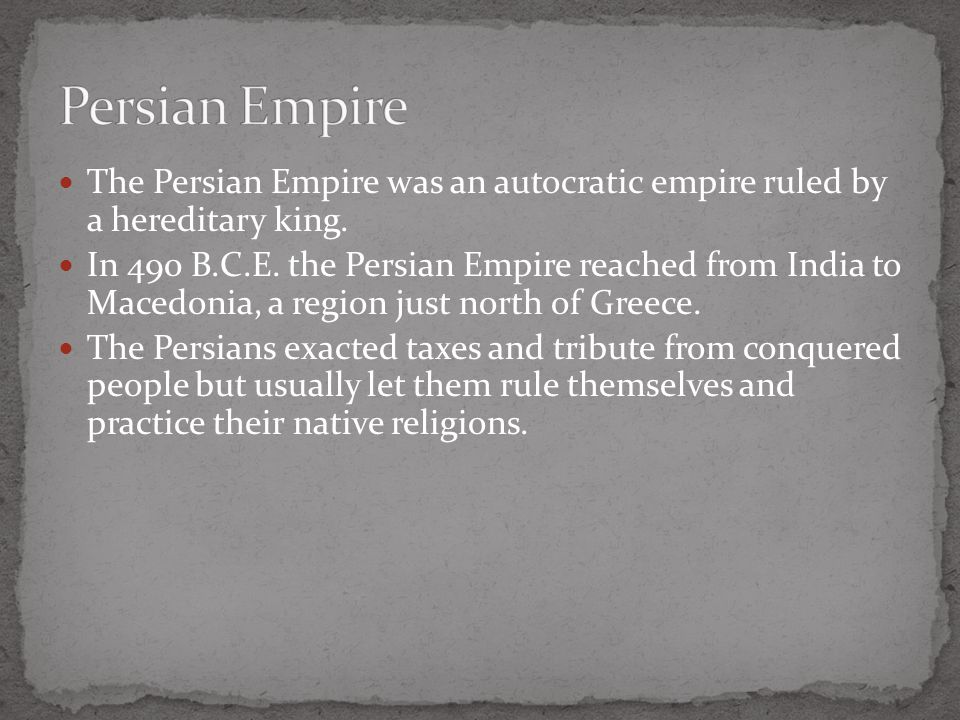 Persian Empire The Persian Empire was an autocratic empire ruled by a hereditary king.