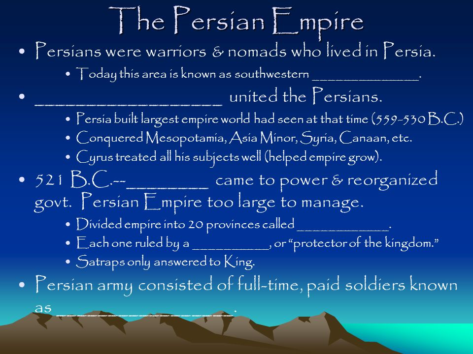 The Persian Empire Persians were warriors & nomads who lived in Persia. Today this area is known as southwestern ______________.
