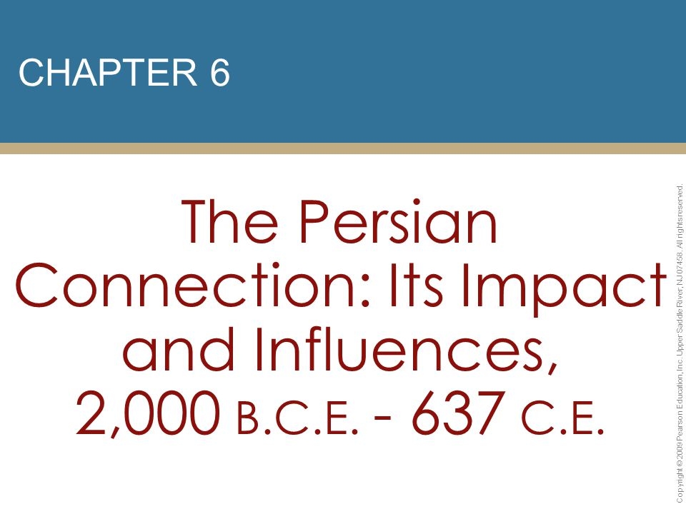 CHAPTER 6 The Persian Connection: Its Impact and Influences, 2,000 B.C.E. - 637 C.E.
