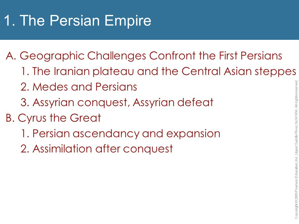 1. The Persian Empire A. Geographic Challenges Confront the First Persians. 1. The Iranian plateau and the Central Asian steppes.