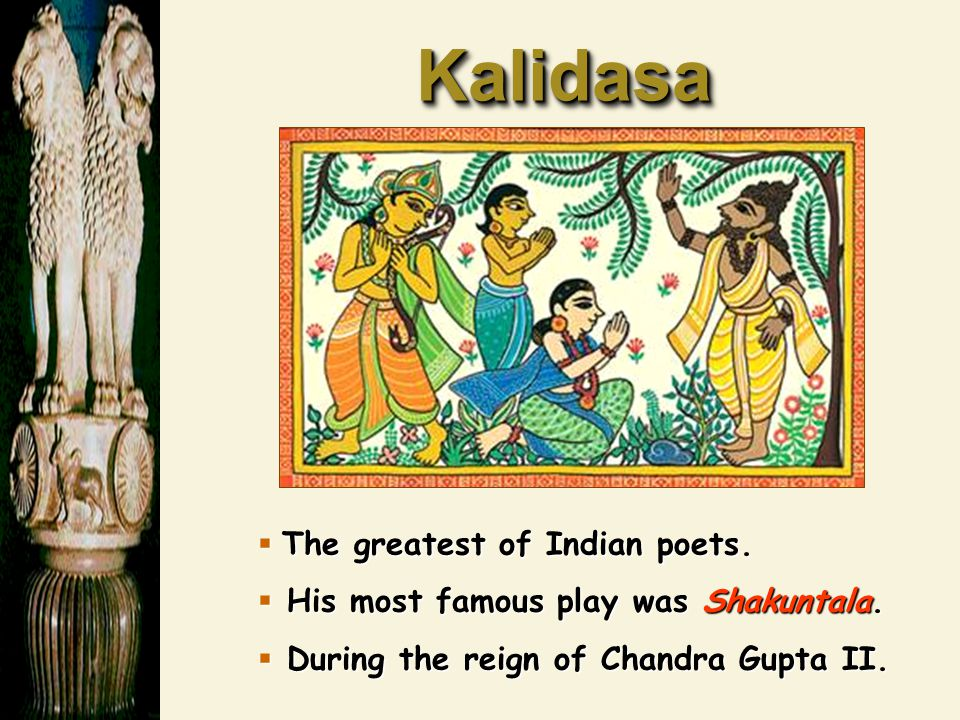 Kalidasa The greatest of Indian poets.