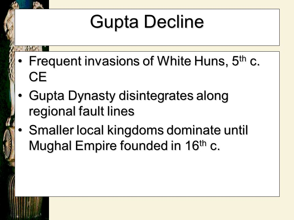 Gupta Decline Frequent invasions of White Huns, 5th c. CE