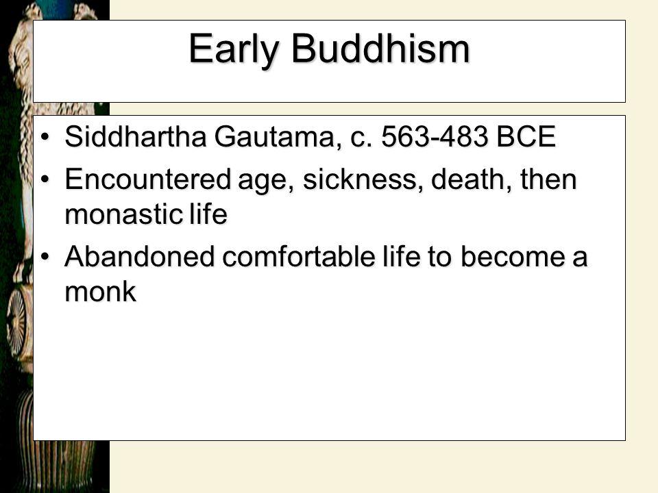Early Buddhism Siddhartha Gautama, c. 563-483 BCE