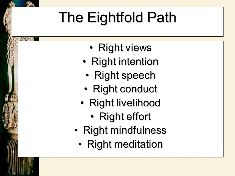 The Eightfold Path Right views Right intention Right speech