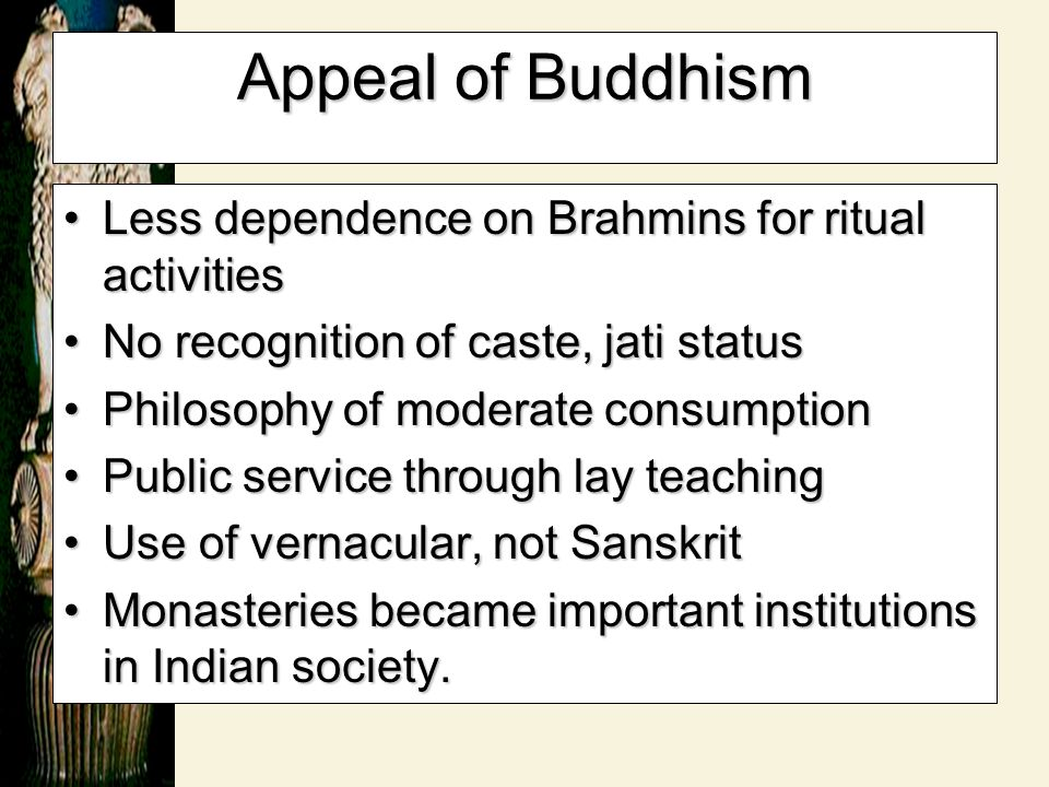 Appeal of Buddhism Less dependence on Brahmins for ritual activities