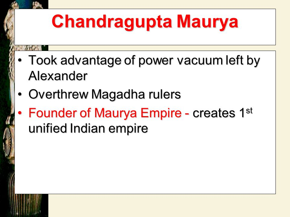Chandragupta Maurya Took advantage of power vacuum left by Alexander