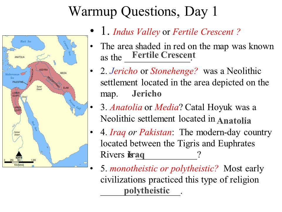 Warmup Questions, Day 1 1. Indus Valley or Fertile Crescent