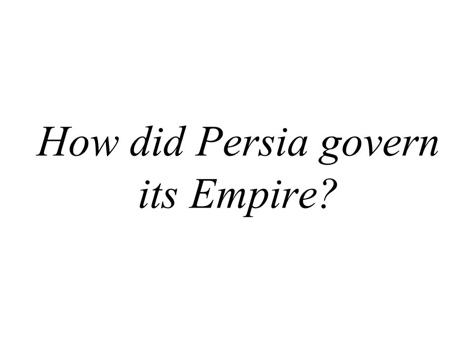 How did Persia govern its Empire