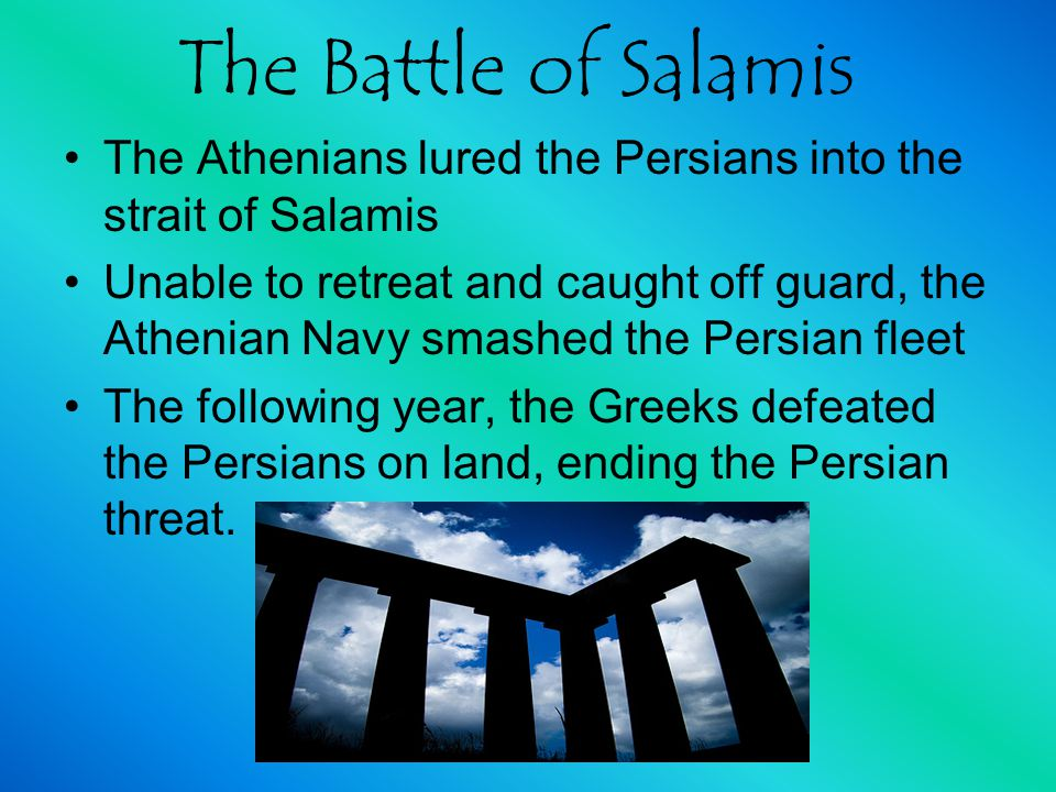 The Battle of Salamis The Athenians lured the Persians into the strait of Salamis.