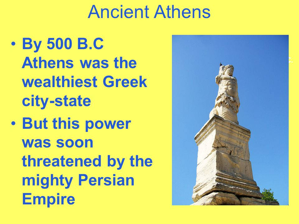 Ancient Athens By 500 B.C Athens was the wealthiest Greek city-state