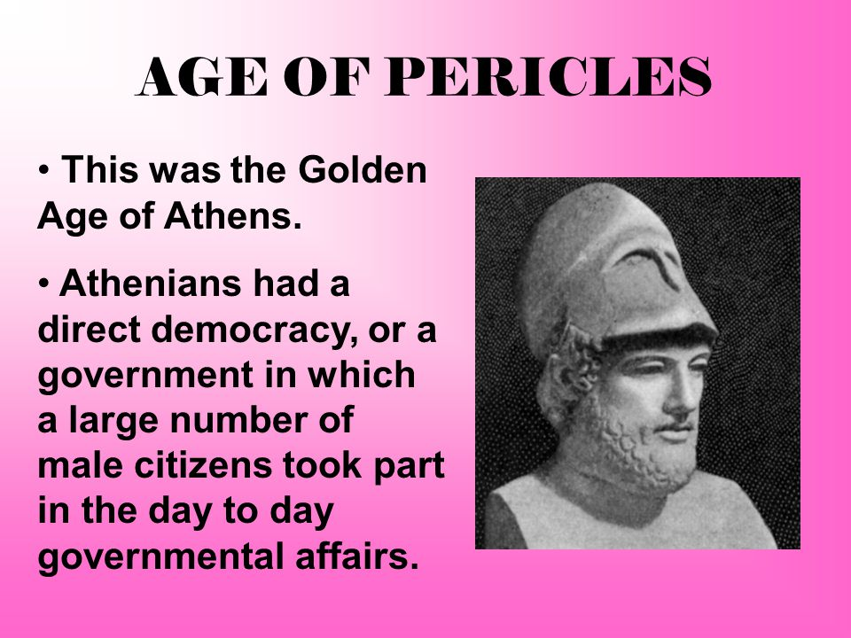 AGE OF PERICLES This was the Golden Age of Athens.
