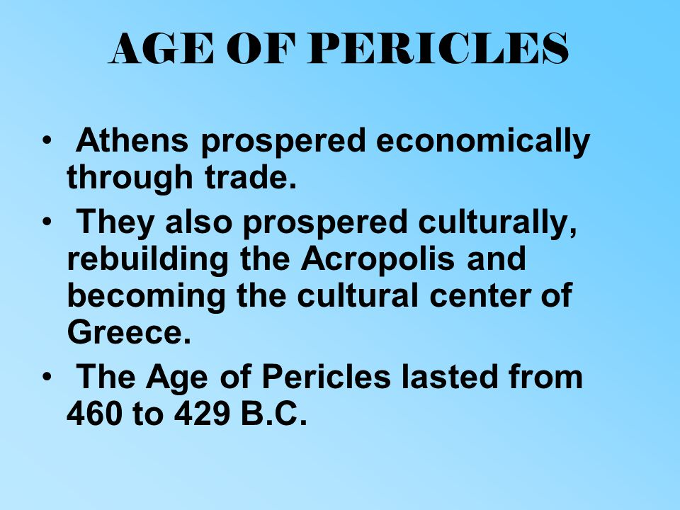 AGE OF PERICLES Athens prospered economically through trade.