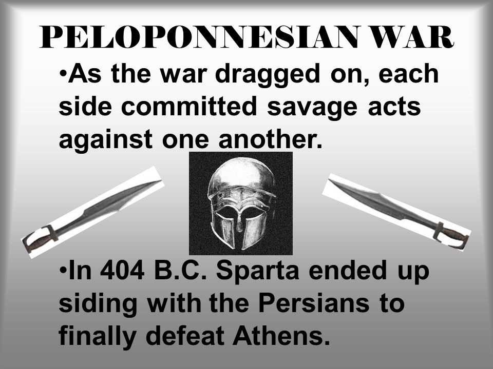 PELOPONNESIAN WAR As the war dragged on, each side committed savage acts against one another.