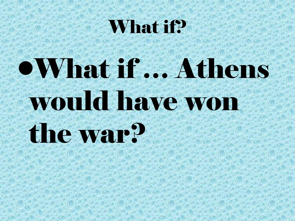 What if … Athens would have won the war