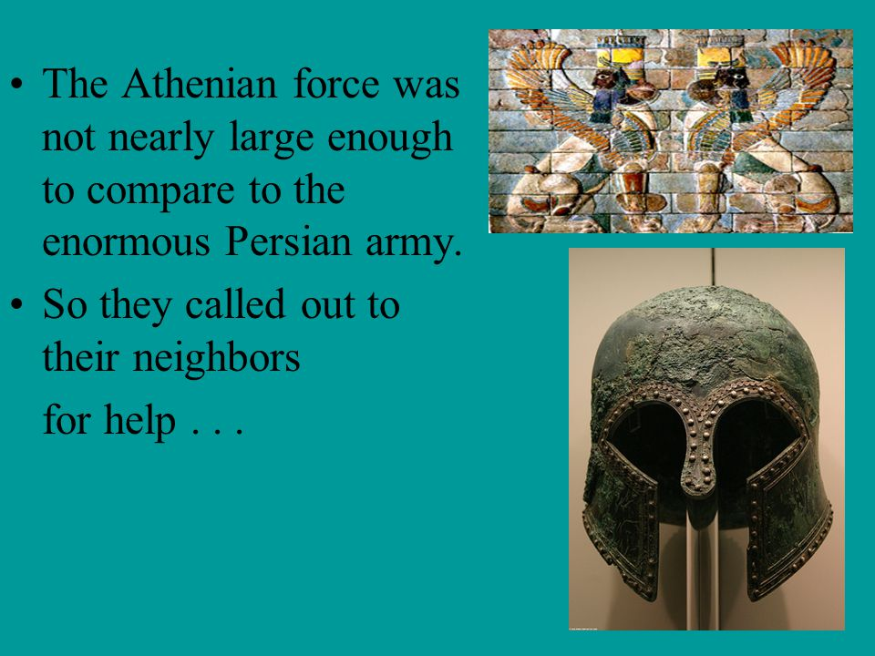 The Athenian force was not nearly large enough to compare to the enormous Persian army.