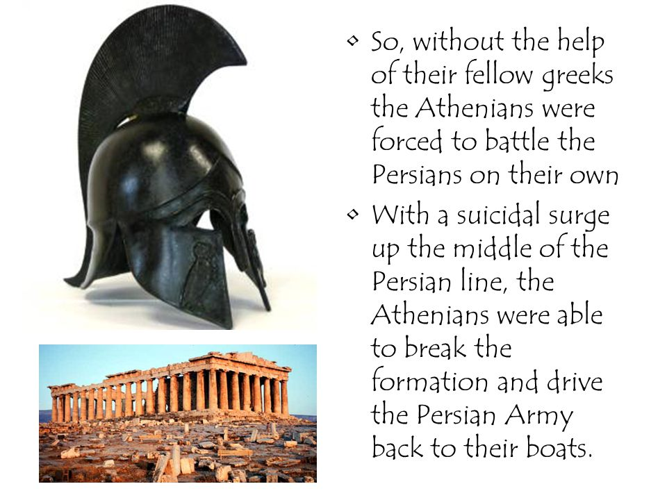 So, without the help of their fellow greeks the Athenians were forced to battle the Persians on their own