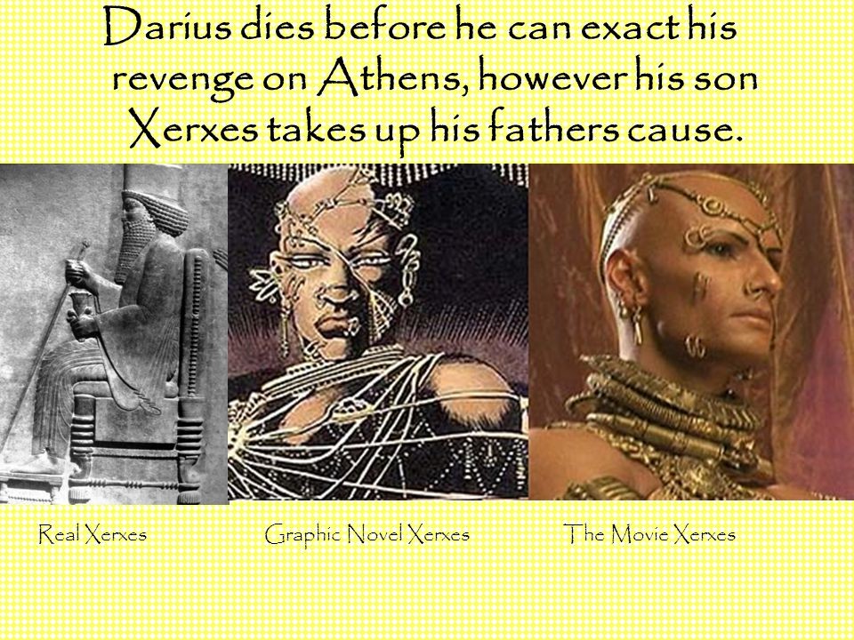 Darius dies before he can exact his revenge on Athens, however his son Xerxes takes up his fathers cause.