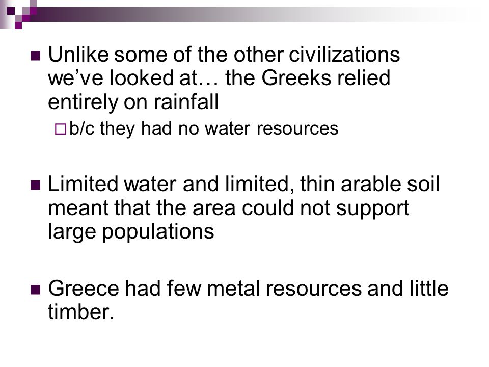 Greece had few metal resources and little timber.