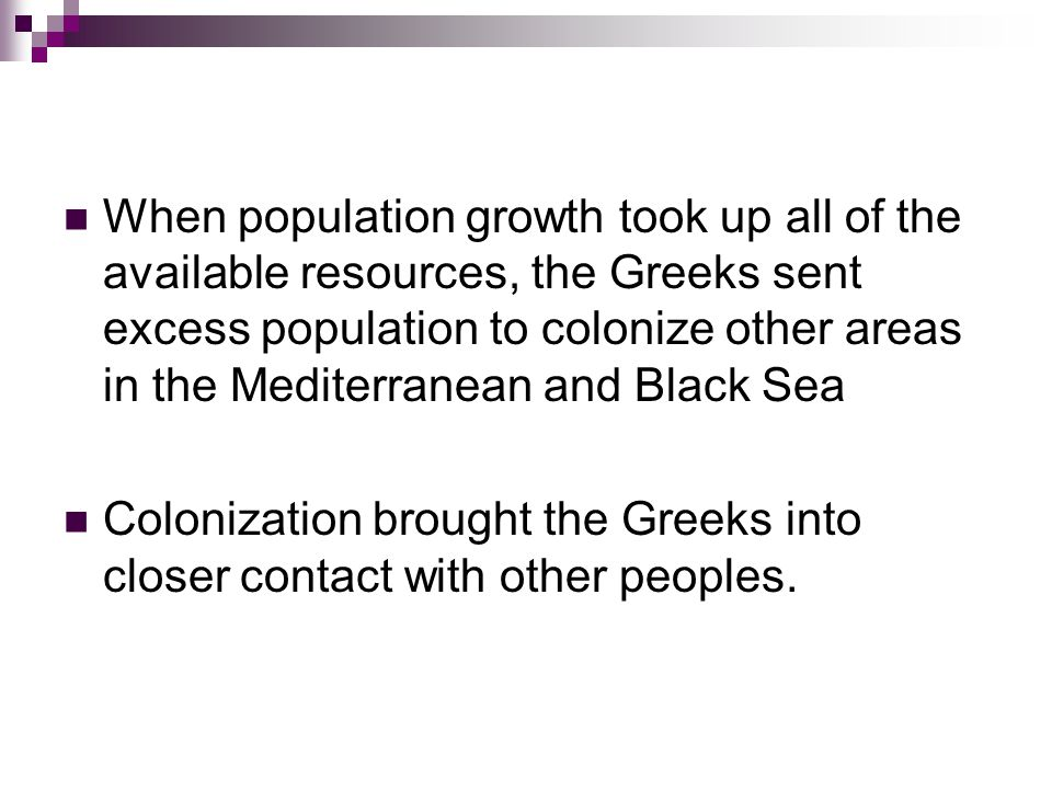 When population growth took up all of the available resources, the Greeks sent excess population to colonize other areas in the Mediterranean and Black Sea