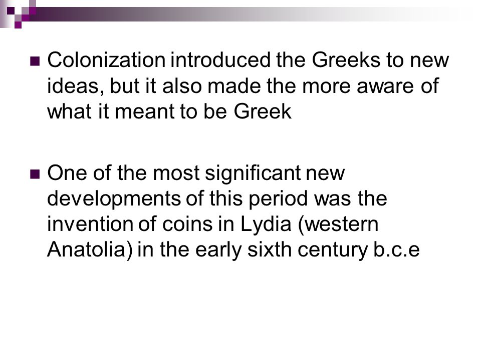 Colonization introduced the Greeks to new ideas, but it also made the more aware of what it meant to be Greek