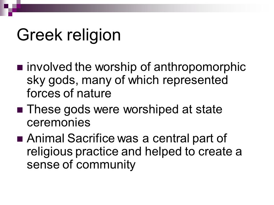 Greek religion involved the worship of anthropomorphic sky gods, many of which represented forces of nature.