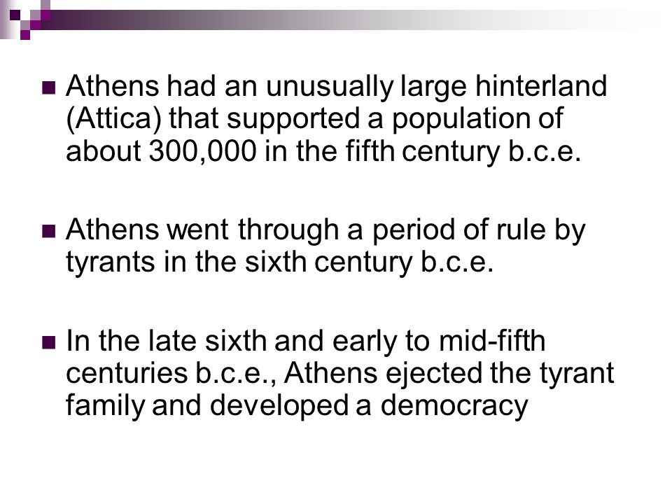 Athens had an unusually large hinterland (Attica) that supported a population of about 300,000 in the fifth century b.c.e.