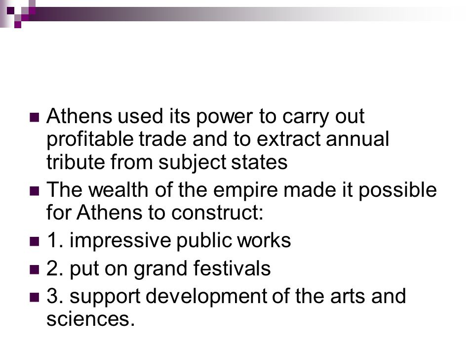 Athens used its power to carry out profitable trade and to extract annual tribute from subject states
