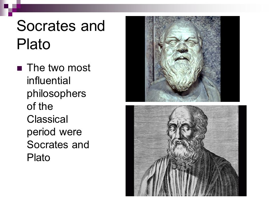 Socrates and Plato The two most influential philosophers of the Classical period were Socrates and Plato.