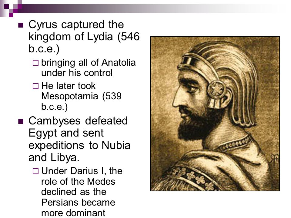 Cyrus captured the kingdom of Lydia (546 b.c.e.)