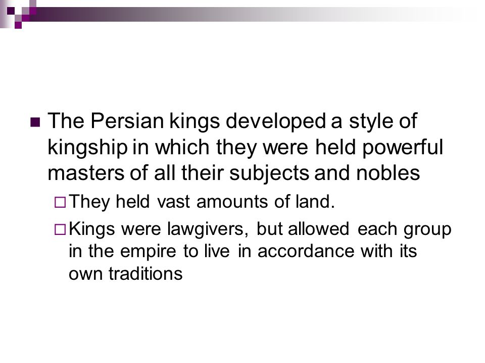 The Persian kings developed a style of kingship in which they were held powerful masters of all their subjects and nobles