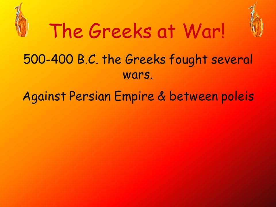 The Greeks at War! 500-400 B.C. the Greeks fought several wars.