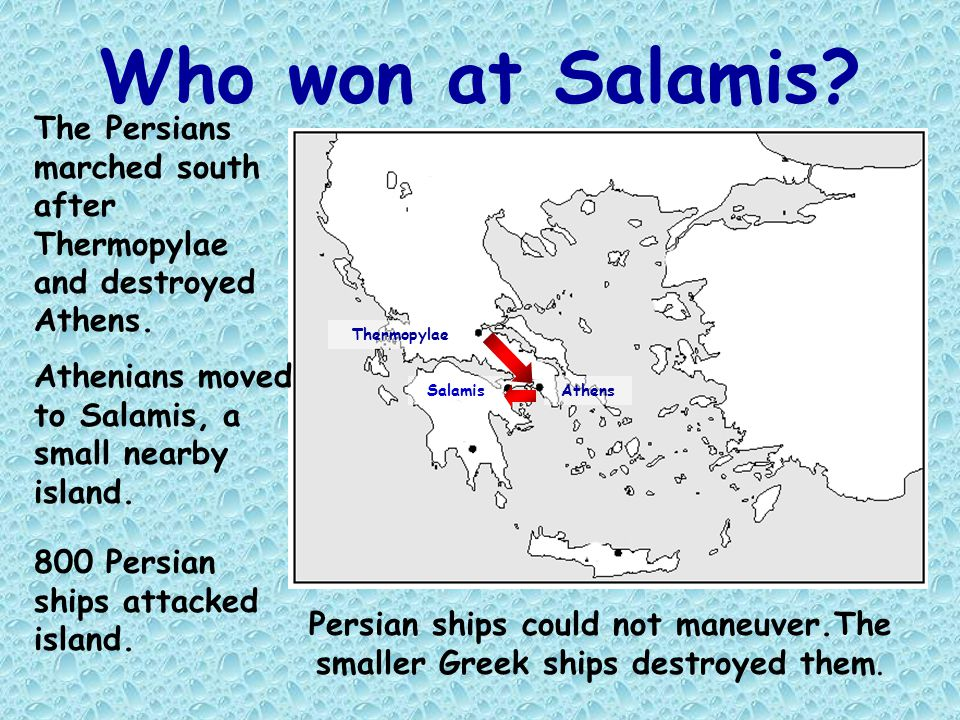 Who won at Salamis The Persians marched south after Thermopylae and destroyed Athens. Thermopylae.