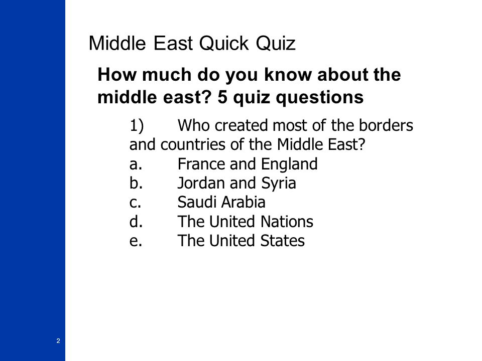 Middle East Quick Quiz How much do you know about the middle east 5 quiz questions.
