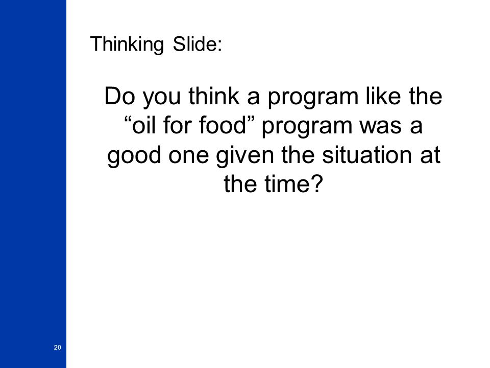 Thinking Slide: Do you think a program like the oil for food program was a good one given the situation at the time