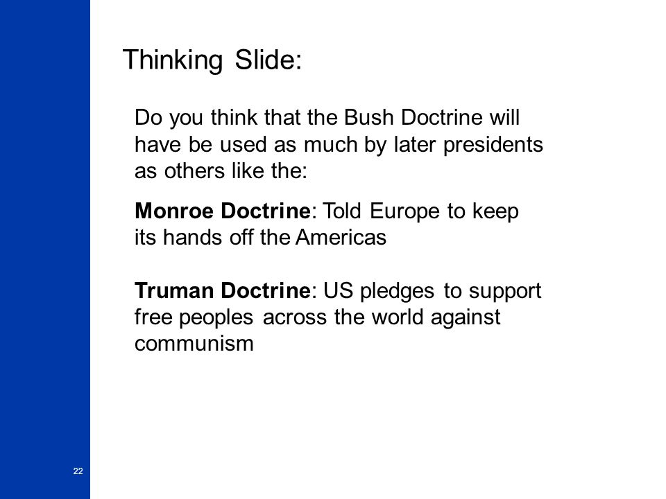 Thinking Slide: Do you think that the Bush Doctrine will have be used as much by later presidents as others like the: