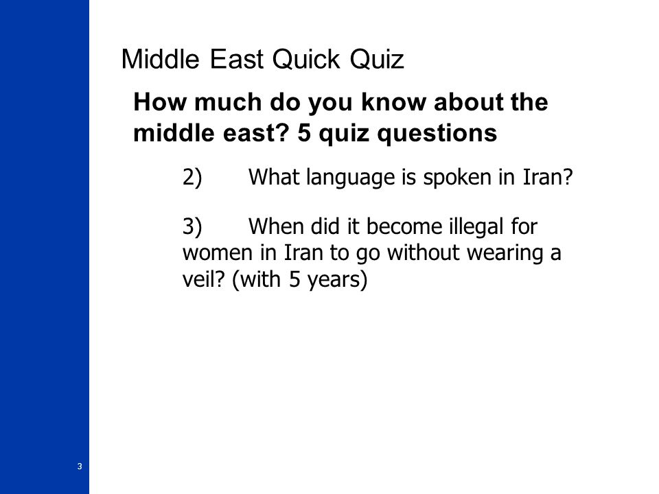 Middle East Quick Quiz How much do you know about the middle east 5 quiz questions. 2) What language is spoken in Iran