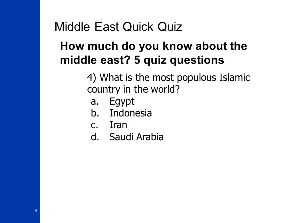 Middle East Quick Quiz How much do you know about the middle east 5 quiz questions. 4) What is the most populous Islamic country in the world
