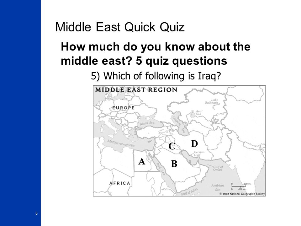 Middle East Quick Quiz How much do you know about the middle east 5 quiz questions. 5) Which of following is Iraq