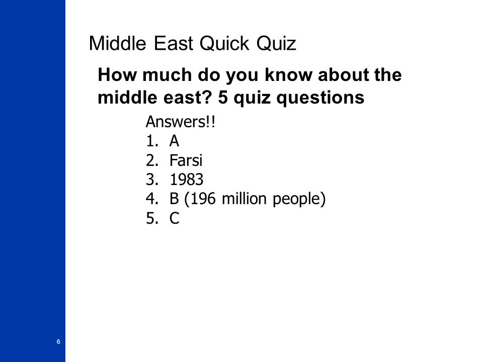Middle East Quick Quiz How much do you know about the middle east 5 quiz questions. Answers!! 1. A.