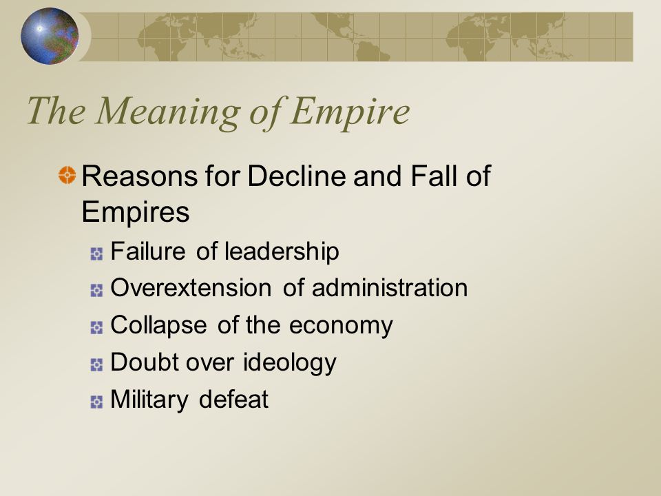 The Meaning of Empire Reasons for Decline and Fall of Empires