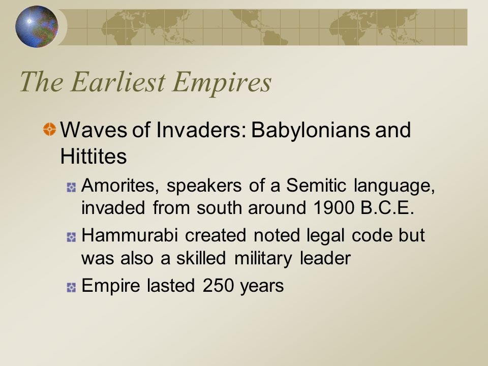 The Earliest Empires Waves of Invaders: Babylonians and Hittites